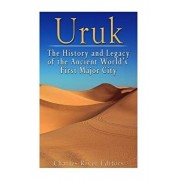 Uruk: The History and Legacy of the Ancient World's First Major City, Paperback/Charles River Editors
