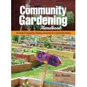 The Community Gardening Handbook: The Guide to Organizing, Planting, and Caring for a Community Garden, Paperback/Ben Raskin