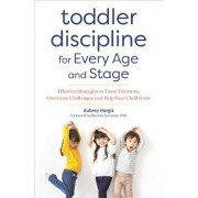 Toddler Discipline for Every Age and Stage: Effective Strategies to Tame Tantrums, Overcome Challenges, and Help Your Child Grow, Paperback/Aubrey Hargis