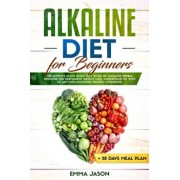 Alkaline Diet for Beginners: The Ultimate Plant Based Diet Guide of Alkaline Herbal Medicine for Permanent Weight Loss, Understand pH with Anti Inf, Paperback/Jason Aniys