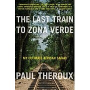 The Last Train to Zona Verde: My Ultimate African Safari, Paperback/Paul Theroux