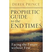 Prophetic Guide to the End Times: Facing the Future Without Fear, Paperback/Derek Prince