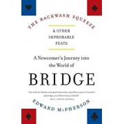The Backwash Squeeze and Other Improbable Feats: A Newcomer's Journey Into the World of Bridge, Paperback/Edward McPherson