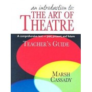 An Introduction To: The Art of Theatre: A Comprehensive Text--Past, Present, and Future, Paperback/Marsh Cassady