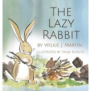 The Lazy Rabbit: Startling New Grim Modern Fable About Laziness With A Rabbit, A Vole And A Fox., Hardcover/Wilkie J. Martin
