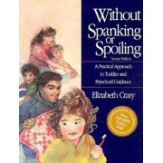 Without Spanking or Spoiling: A Practical Approach to Toddler and Preschool Guidance, Paperback/Elizabeth Crary