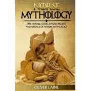 Norse Mythology: The Heroes, Gods, Sagas, Beliefs, and Rituals of Nordic Mythology, Paperback/Oliver Laine
