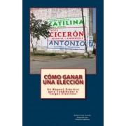 Como Ganar Una Eleccion: Un Manual Practico Para Candidatos a Cargos Electivos (Spanish), Paperback