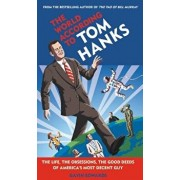 The World According to Tom Hanks: The Life, the Obsessions, the Good Deeds of America's Most Decent Guy, Hardcover/Gavin Edwards