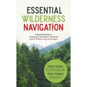 Essential Wilderness Navigation: A Real-World Guide to Finding Your Way Safely in the Woods with or Without a Map, Compass or GPS, Paperback/Craig Caudill