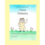 I Have Diabetes: A Children's Book about Juvenile Diabetes, Paperback