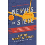 Nerves of Steel: The Incredible True Story of How One Woman Followed Her Dreams, Stayed True to Herself, and Saved 148 Lives, Hardcover/Captain Tammie Jo Shults