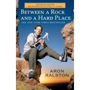 Between a Rock and a Hard Place, Paperback/Aron Ralston