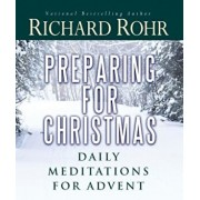 Preparing for Christmas: Daily Meditations for Advent, Paperback/Richard Rohr