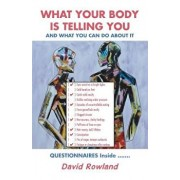 What Your Body Is Telling You: And What You Can Do about It, Paperback/David Rowland