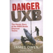 Danger UXB - The Heroic Story of the WWII Bomb Disposal Teams (Owen James)(Paperback) (9780349122373)