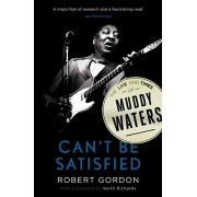 Can't Be Satisfied. The Life and Times of Muddy Waters, Paperback/Robert Gordon