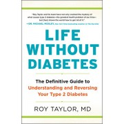 Life Without Diabetes: The Definitive Guide to Understanding and Reversing Type 2 Diabetes, Hardcover/Roy Taylor