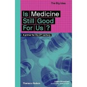 Is Medicine Still Good for Us?: A Primer for the 21st Century, Paperback/Julian Sheather
