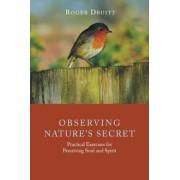 Observing Nature's Secret: Practical Exercises for Perceiving Soul and Spirit, Paperback
