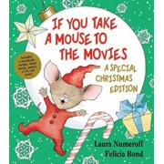 If You Take a Mouse to the Movies: A Special Christmas Edition 'With CD (Audio)', Hardcover/Laura Numeroff