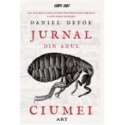 Jurnal din anul ciumei, cea mai detaliata si bine documentata cronica a unei mari epidemii/Daniel Defoe