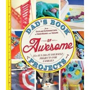 Dad's Book of Awesome Projects: From Stilts and Superhero Capes to Tinker Boxes and Seesaws, 25+ Fun Do-It-Yourself Projects for Families, Paperback/Mike Adamick