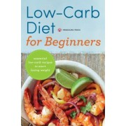 Low Carb Diet for Beginners: Essential Low Carb Recipes to Start Losing Weight, Paperback