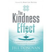 The Kindness Effect: Experience the Power of Irrational Giving, Hardcover