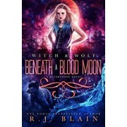 Beneath a Blood Moon: A Witch & Wolf Novel, Paperback/Rj Blain