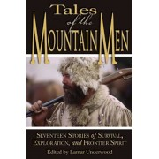 Tales of the Mountain Men: Seventeen Stories of Survival, Exploration, and Outdoor Craft, Paperback/Lamar Underwood