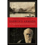 Darwin's Armada: Four Voyages and the Battle for the Theory of Evolution, Paperback/Iain McCalman