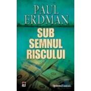 Sub semnul riscului - Paul Erdman