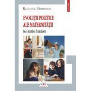 Evolutii politice ale maternitatii. Perspective feministe