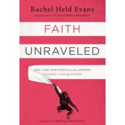 Faith Unraveled: How a Girl Who Knew All the Answers Learned to Ask Questions, Paperback