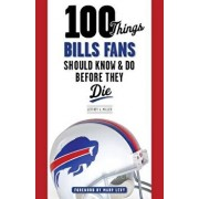 100 Things Bills Fans Should Know & Do Before They Die, Paperback/Jeffrey J. Miller