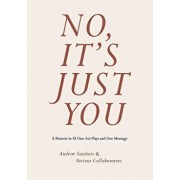 No, It's Just You: A Memoir in 58 One-Act Plays and One Montage, Paperback/Andrew Saulters