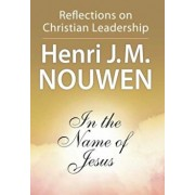 In the Name of Jesus: Reflections on Christian Leadership, Paperback/Henri J. M. Nouwen