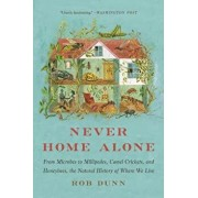 Never Home Alone: From Microbes to Millipedes, Camel Crickets, and Honeybees, the Natural History of Where We Live, Paperback/Rob Dunn