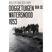 Ooggetuigen van de watersnood 1953 - Willem van der Ham