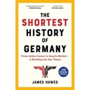 The Shortest History of Germany: From Julius Caesar to Angela Merkel--A Retelling for Our Times, Paperback/James Hawes