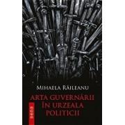 Arta guvernarii in urzeala politicii/Mihaela Raileanu