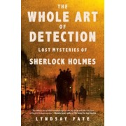 The Whole Art of Detection: Lost Mysteries of Sherlock Holmes, Hardcover