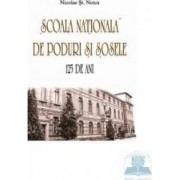 Scoala nationala de poduri si sosele. 125 de ani - Nicolae St. Noica