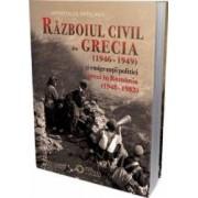 Razboiul civil din Grecia 1946 - 1949 si emigrantii politici greci in Romania 1948 - 1982 - Apostol Patelakis