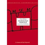 """Muzeologia radicala sau ce anume e """"contemporan"""" in muzeele de arta contemporana/Claire Bishop"""