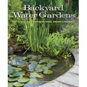 Backyard Water Gardens: How to Build, Plant & Maintain Ponds, Streams & Fountains, Paperback