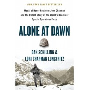 Alone at Dawn: Medal of Honor Recipient John Chapman and the Untold Story of the World's Deadliest Special Operations Force, Paperback/Dan Schilling