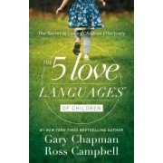 The 5 Love Languages of Children: The Secret to Loving Children Effectively, Paperback