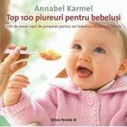 Top 100 piureuri pentru bebelusi. 100 de mese usor de preparat pentru un bebelus sanatos si fericit. Editia a II-a/Annabel Karmel